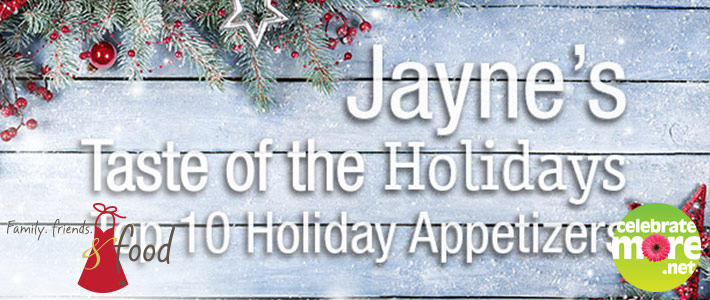 Jayne's Top 10 Holiday Appetizers